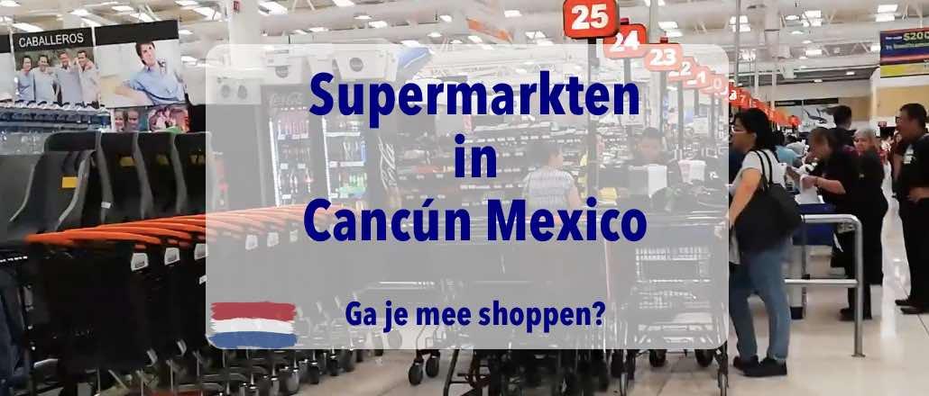 Cancun, Mexico, supermarkten, boodschappen doen, chedraui, soriana, Walmart, goedkope boodschappen, mega supermarkten