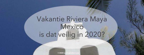 op vakantie naar cancun, Playa del Carmen Tulum en Corona Virus